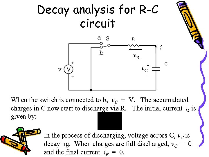 Decay analysis for R-C circuit i v. R v. C When the switch is