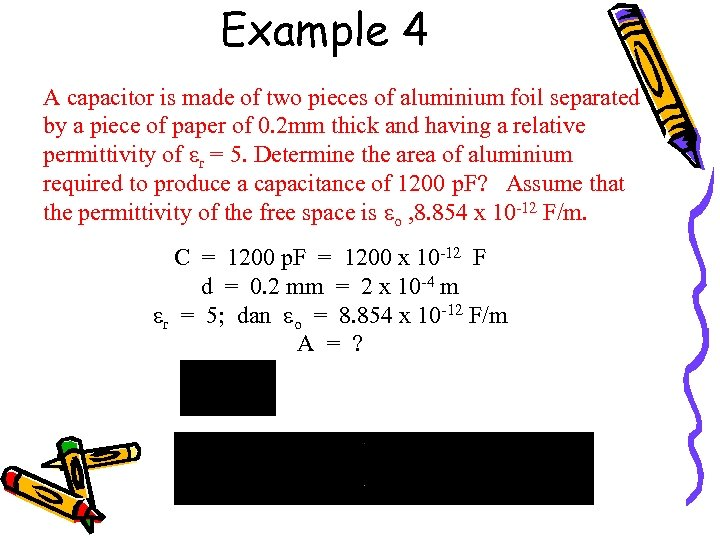 Example 4 A capacitor is made of two pieces of aluminium foil separated by