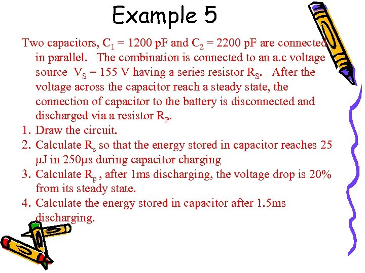 Example 5 Two capacitors, C 1 = 1200 p. F and C 2 =