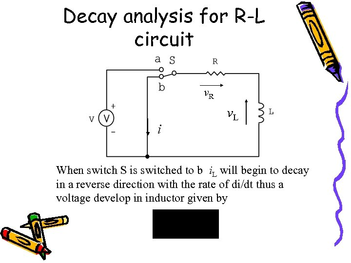 Decay analysis for R-L circuit v. R i v. L When switch S is