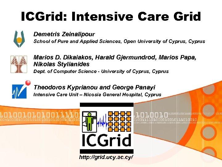 ICGrid: Intensive Care Grid Demetris Zeinalipour School of Pure and Applied Sciences, Open University