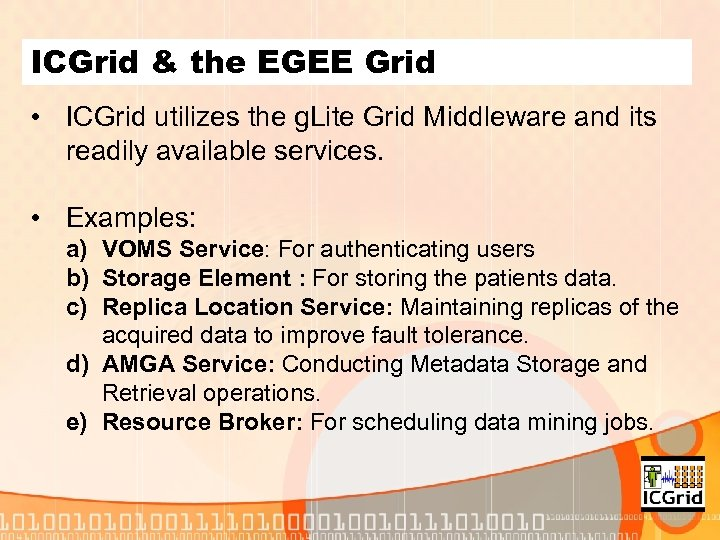 ICGrid & the EGEE Grid • ICGrid utilizes the g. Lite Grid Middleware and
