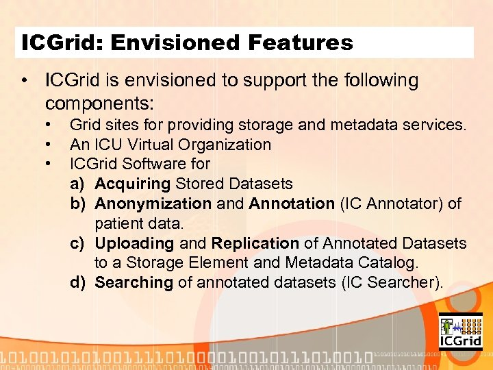 ICGrid: Envisioned Features • ICGrid is envisioned to support the following components: • •
