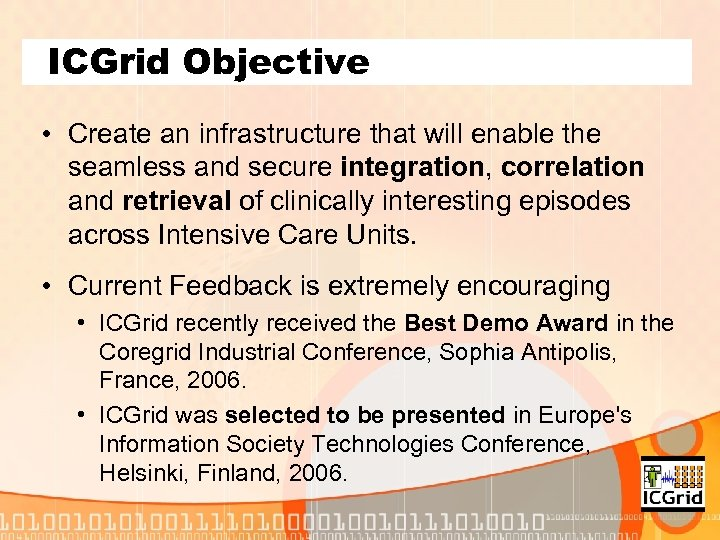 ICGrid Objective • Create an infrastructure that will enable the seamless and secure integration,