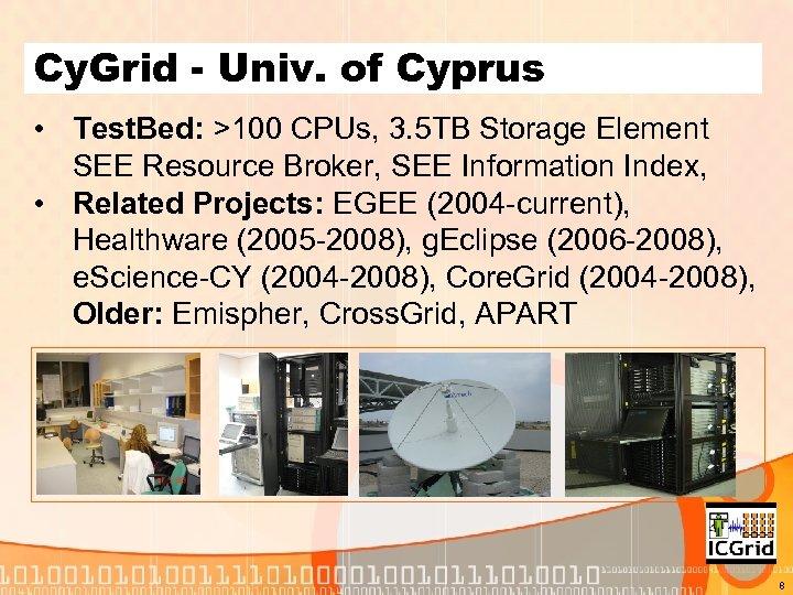 Cy. Grid - Univ. of Cyprus • Test. Bed: >100 CPUs, 3. 5 TB