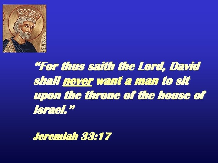 """For thus saith the Lord, David shall never want a man to sit upon"