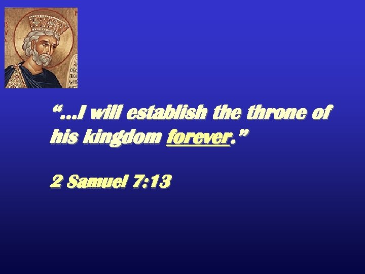 """…I will establish the throne of his kingdom forever. "" 2 Samuel 7: 13"