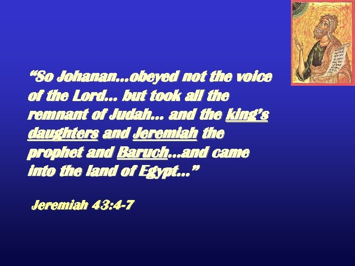 """So Johanan…obeyed not the voice of the Lord… but took all the remnant of"