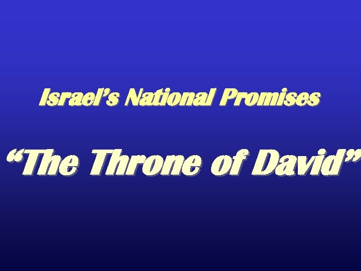 "Israel's National Promises ""The Throne of David"""