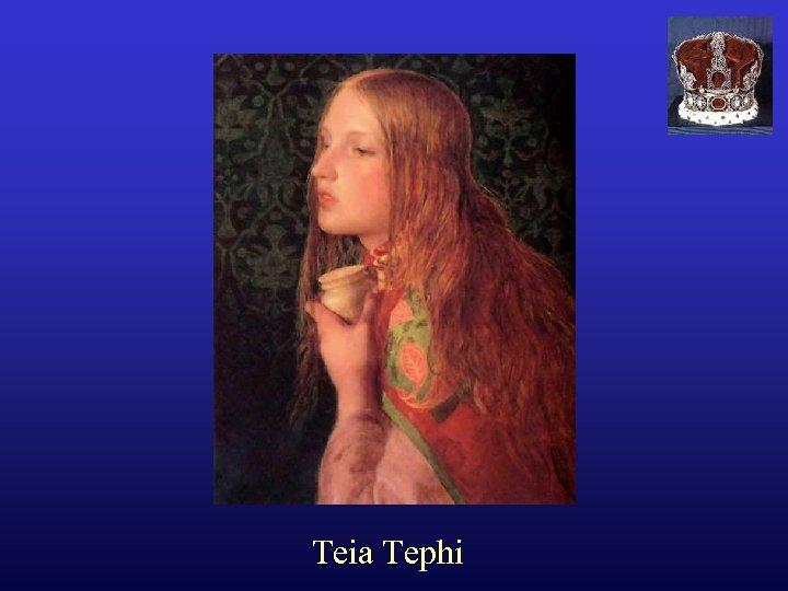 Teia Tephi