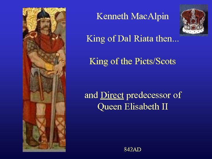 Kenneth Mac. Alpin King of Dal Riata then. . . King of the Picts/Scots