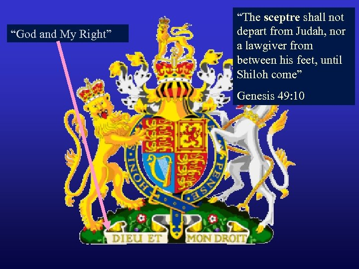 """God and My Right"" ""The sceptre shall not depart from Judah, nor a lawgiver"