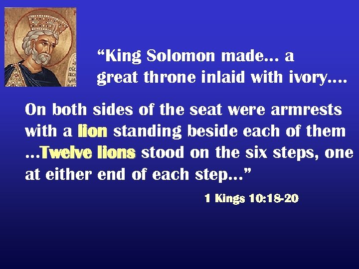 """King Solomon made… a great throne inlaid with ivory…. On both sides of the"