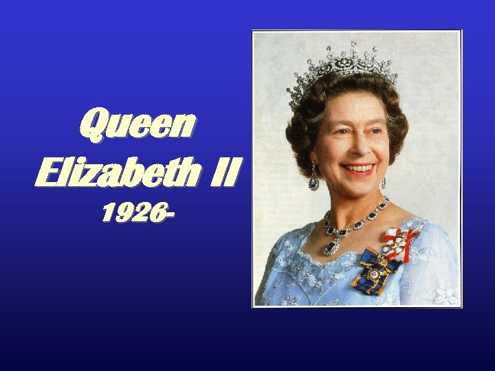 Queen Elizabeth II 1926 -