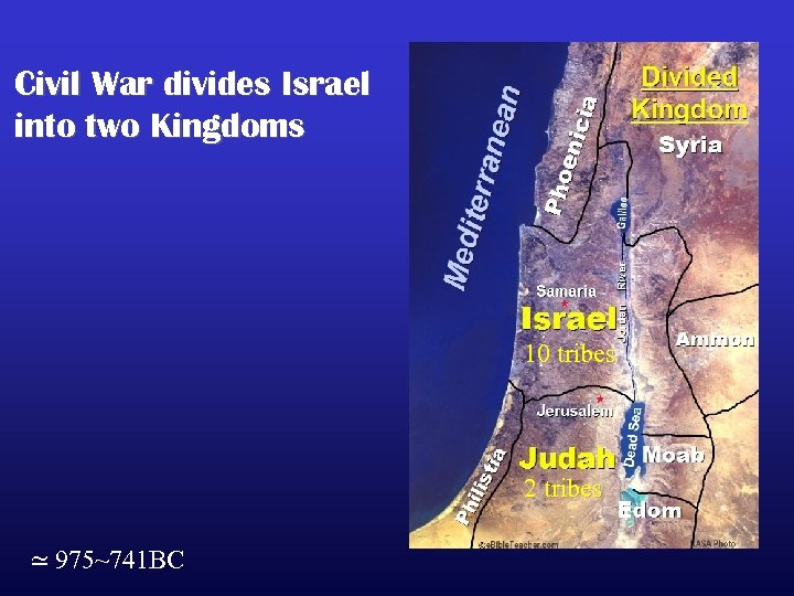 Civil War divides Israel into two Kingdoms 10 tribes 2 tribes ≃ 975~741 BC