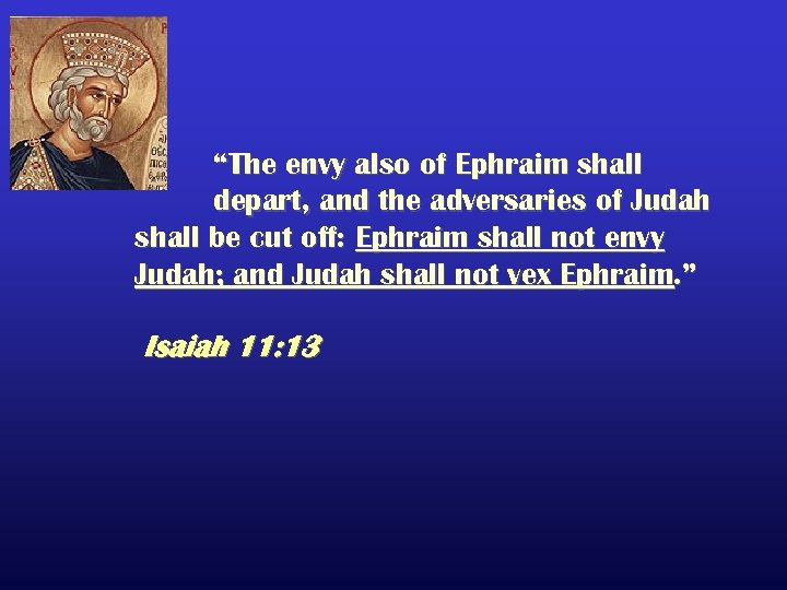 """The envy also of Ephraim shall depart, and the adversaries of Judah shall be"
