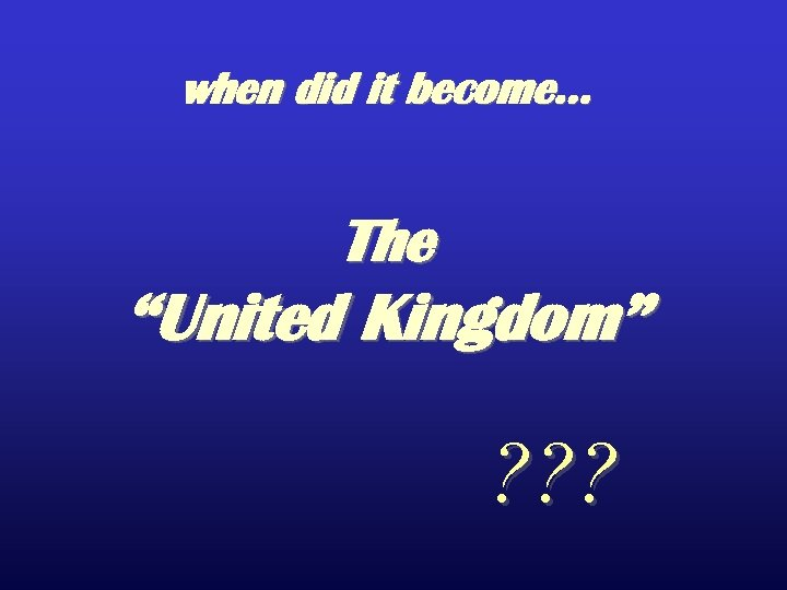 "when did it become… The ""United Kingdom"" ? ? ?"