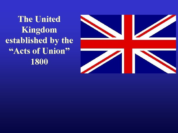"The United Kingdom established by the ""Acts of Union"" 1800"