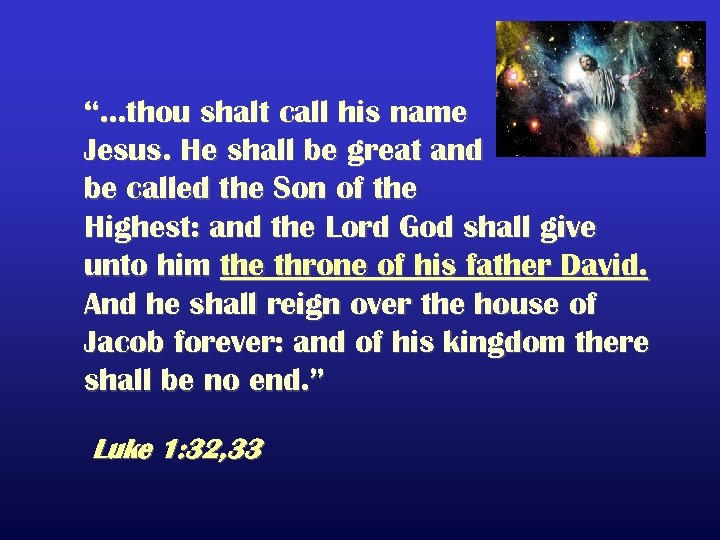 """…thou shalt call his name Jesus. He shall be great and be called the"