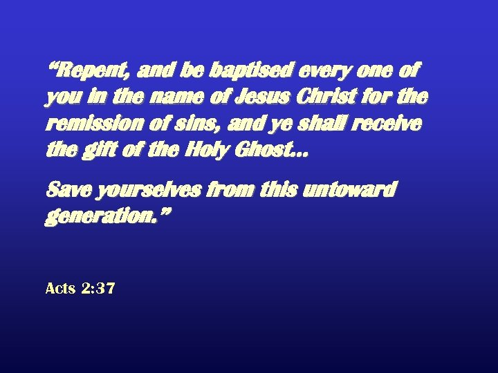 """Repent, and be baptised every one of you in the name of Jesus Christ"