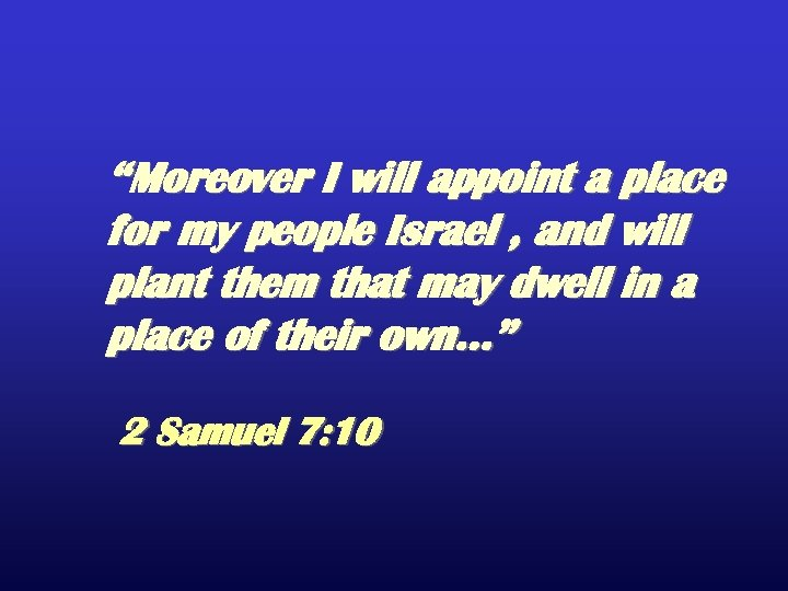 """Moreover I will appoint a place for my people Israel , and will plant"