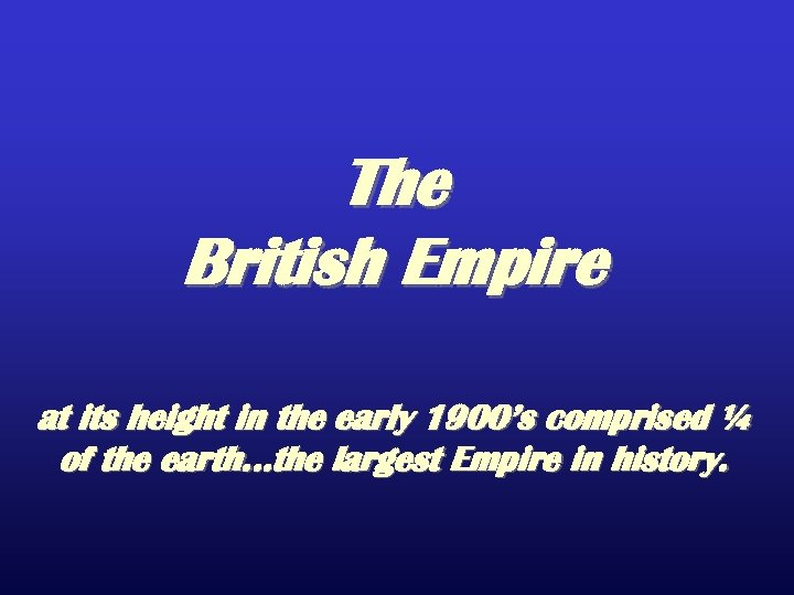 The British Empire at its height in the early 1900's comprised ¼ of the