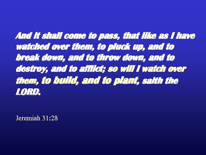 And it shall come to pass, that like as I have watched over them,