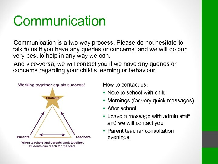 Communication is a two way process. Please do not hesitate to talk to us