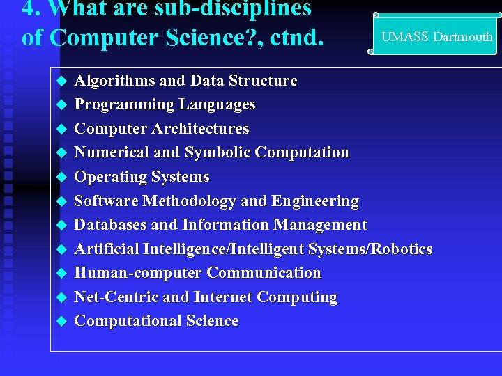 4. What are sub-disciplines of Computer Science? , ctnd. u u u UMASS Dartmouth