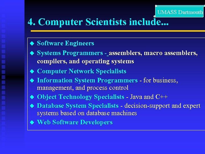UMASS Dartmouth 4. Computer Scientists include. . . u u u u Software