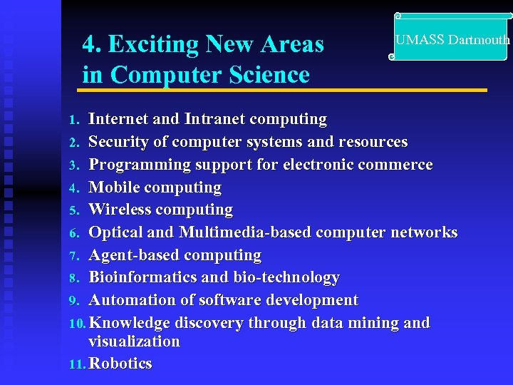 4. Exciting New Areas in Computer Science UMASS Dartmouth Internet and Intranet computing 2.
