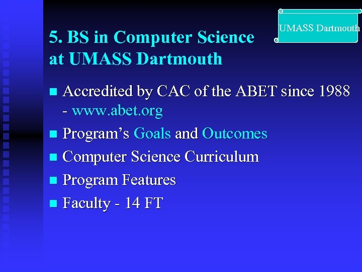 5. BS in Computer Science at UMASS Dartmouth Accredited by CAC of the ABET