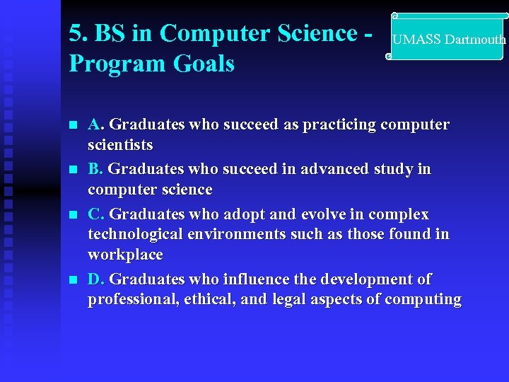 5. BS in Computer Science Program Goals n n UMASS Dartmouth A. Graduates who