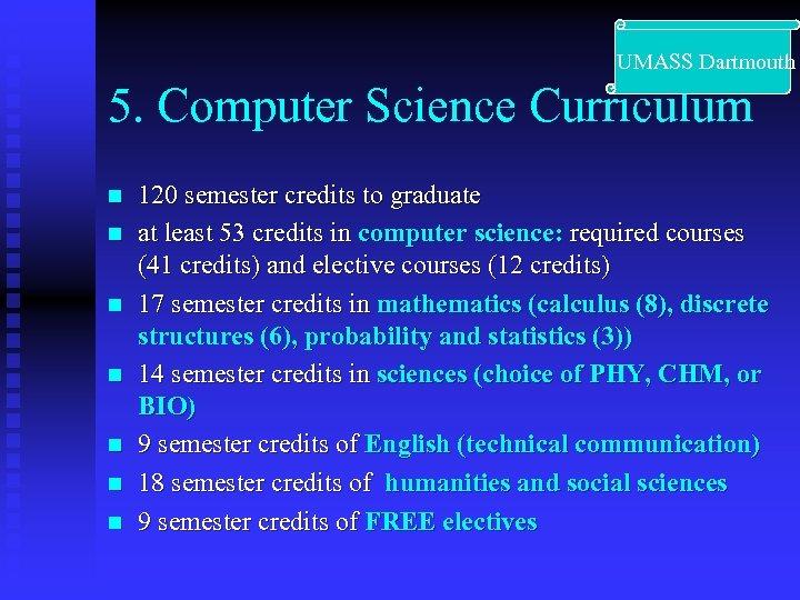 UMASS Dartmouth 5. Computer Science Curriculum n n n n 120 semester credits