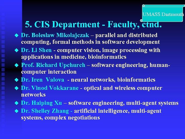 UMASS Dartmouth 5. CIS Department - Faculty, ctnd. u u u u Dr.