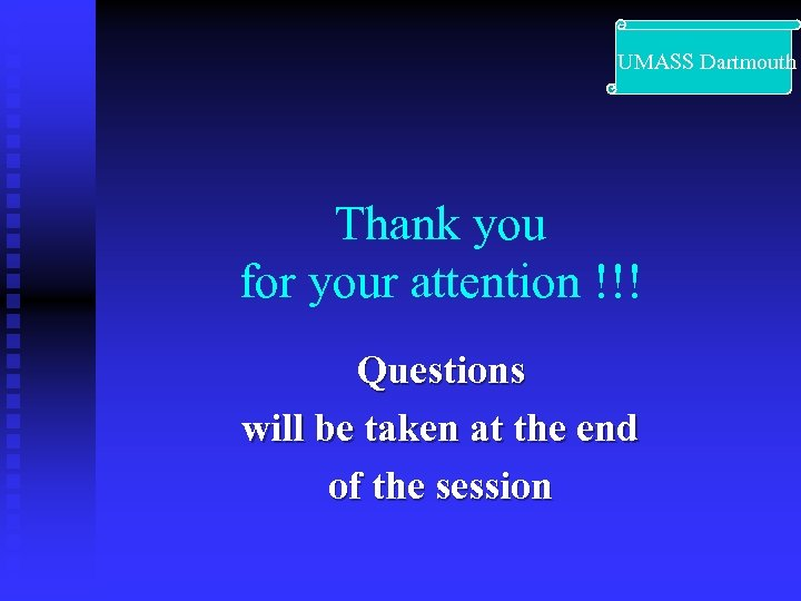UMASS Dartmouth Thank you for your attention !!! Questions will be taken at