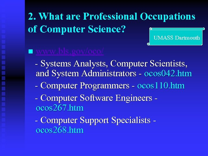 2. What are Professional Occupations of Computer Science? UMASS Dartmouth www. bls. gov/oco/ -