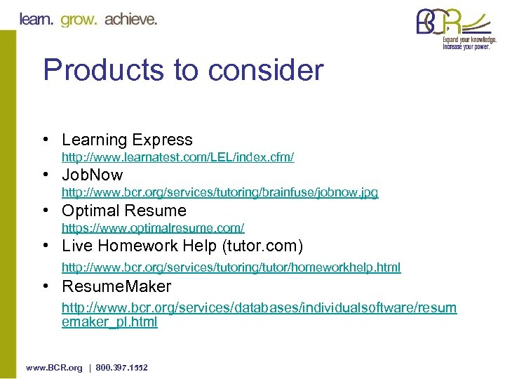 Products to consider • Learning Express http: //www. learnatest. com/LEL/index. cfm/ • Job. Now