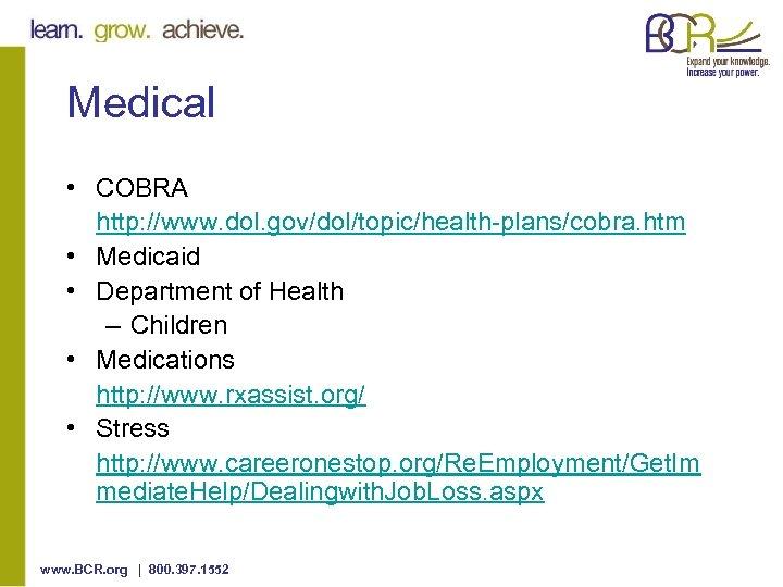 Medical • COBRA http: //www. dol. gov/dol/topic/health-plans/cobra. htm • Medicaid • Department of Health