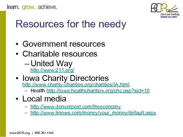 Resources for the needy • Government resources • Charitable resources – United Way http: