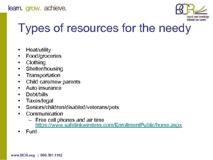 Types of resources for the needy • • • Heat/utility Food/groceries Clothing Shelter/housing Transportation