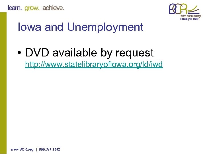 Iowa and Unemployment • DVD available by request http: //www. statelibraryofiowa. org/ld/iwd www. BCR.