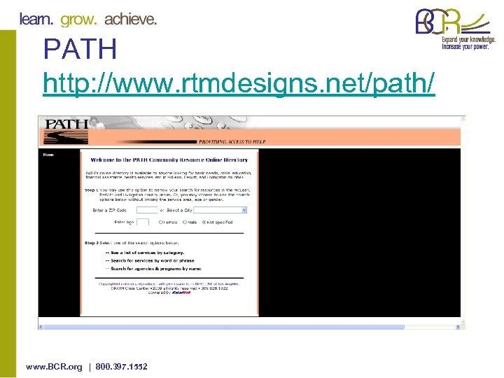PATH http: //www. rtmdesigns. net/path/ www. BCR. org | 800. 397. 1552