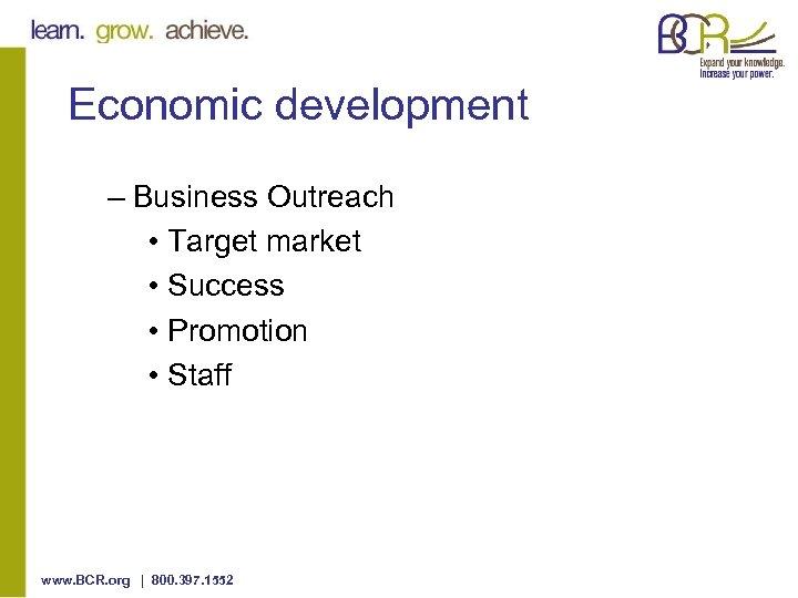 Economic development – Business Outreach • Target market • Success • Promotion • Staff
