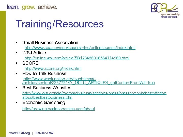 Training/Resources • Small Business Association http: //www. sba. gov/services/training/onlinecourses/index. html • WSJ Article http: