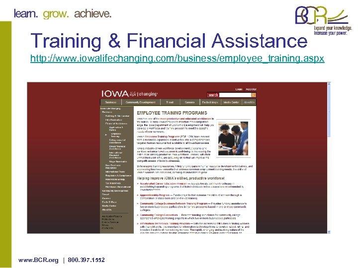 Training & Financial Assistance http: //www. iowalifechanging. com/business/employee_training. aspx www. BCR. org | 800.