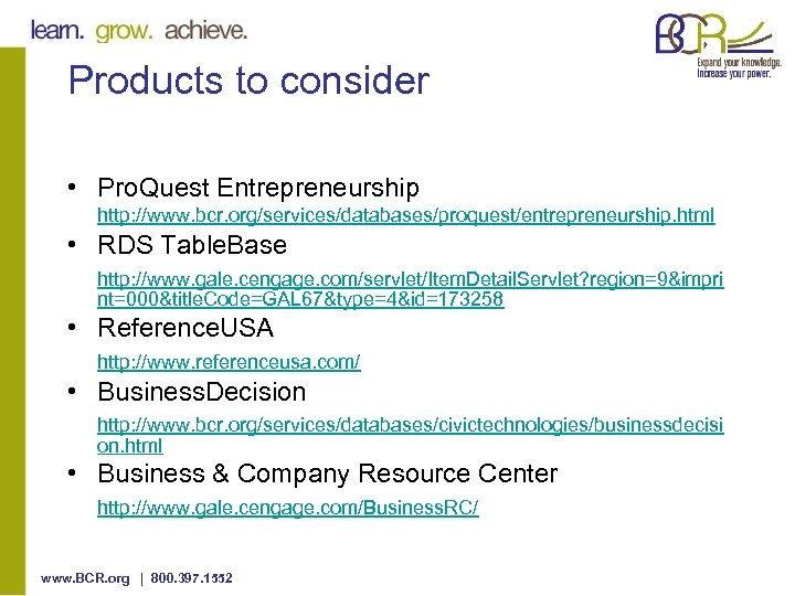 Products to consider • Pro. Quest Entrepreneurship http: //www. bcr. org/services/databases/proquest/entrepreneurship. html • RDS