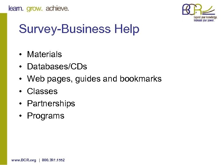 Survey-Business Help • • • Materials Databases/CDs Web pages, guides and bookmarks Classes Partnerships