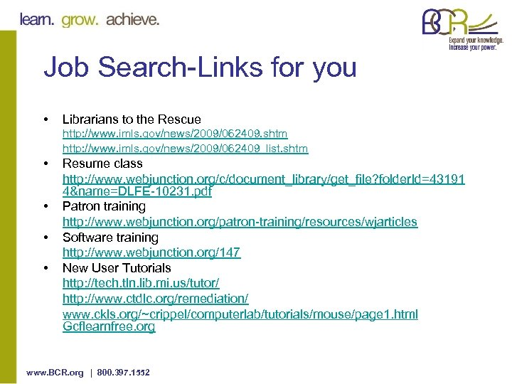 Job Search-Links for you • Librarians to the Rescue http: //www. imls. gov/news/2009/062409. shtm