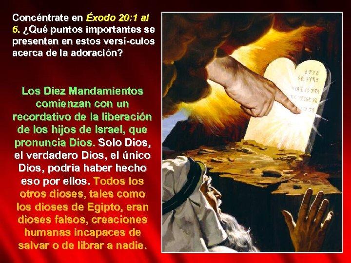 Concéntrate en Éxodo 20: 1 al 6. ¿Qué puntos importantes se presentan en estos